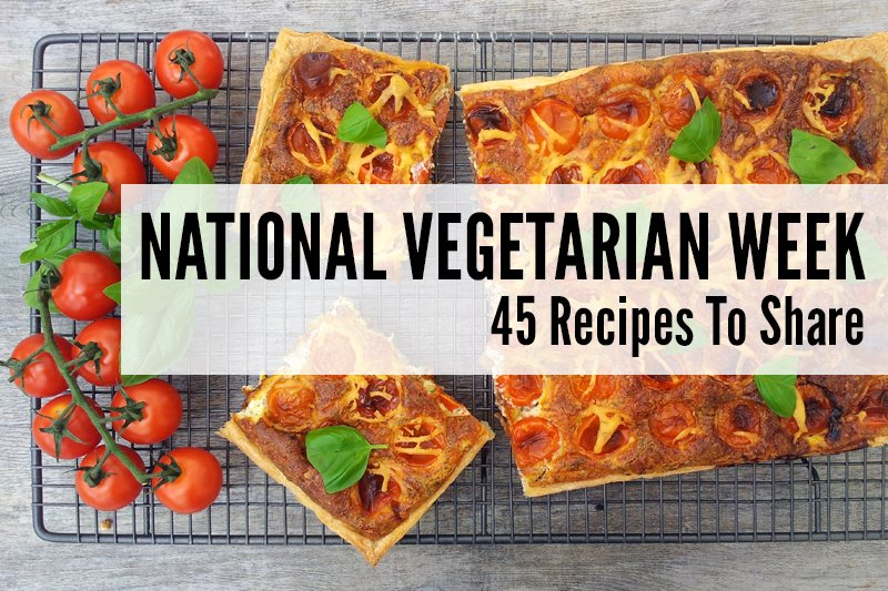 45 Recipes to Share for National Vegetarian Week