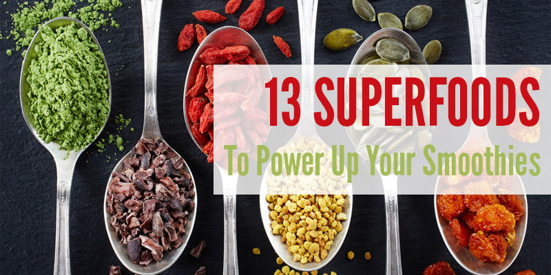 13 Superfoods To Power Up Your Smoothies