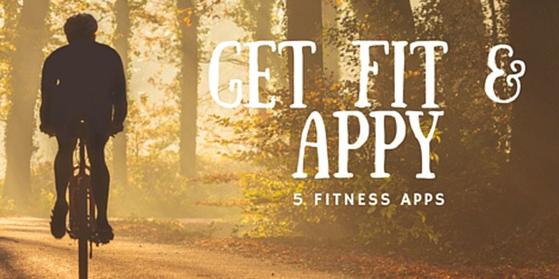 Get Fit and Appy - 5 Fitness Apps