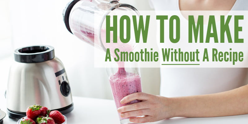 How to Make A Smoothie Without a Recipe