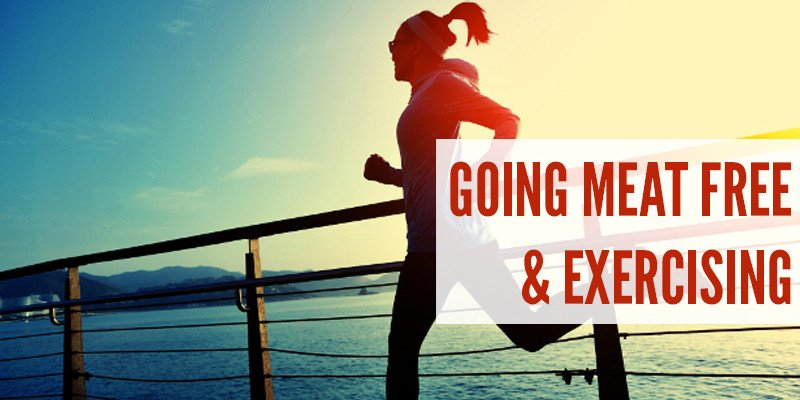 Going Meat Free & Exercising