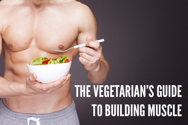 The Vegetarian's Guide To Building Muscle v800