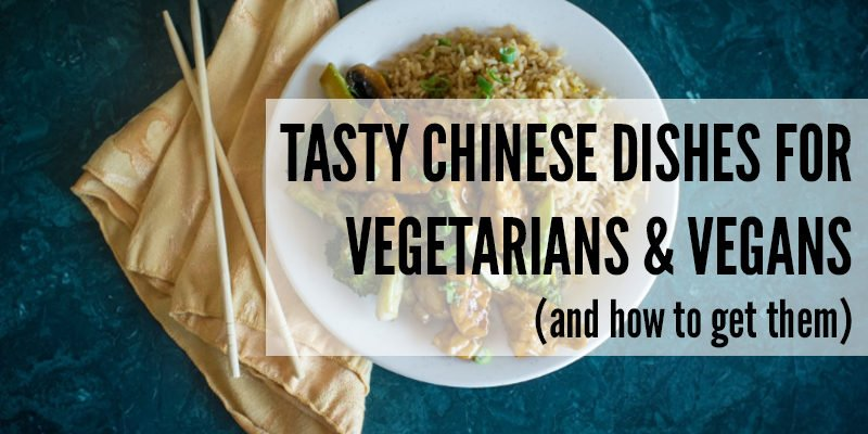Tasty Chinese Dishes for Vegetarians and Vegans (and how to get them)