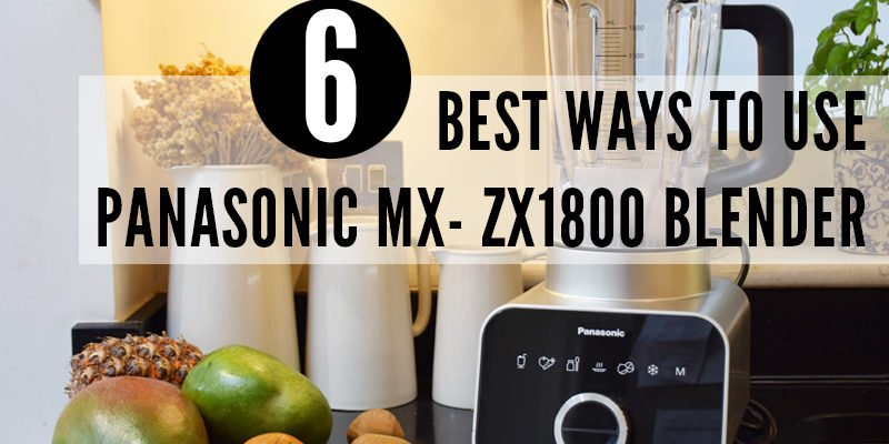 6 Best Ways to Use Panasonic MX-ZX1800 Blender