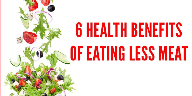 6 Health Benefits of Eating Less Meat