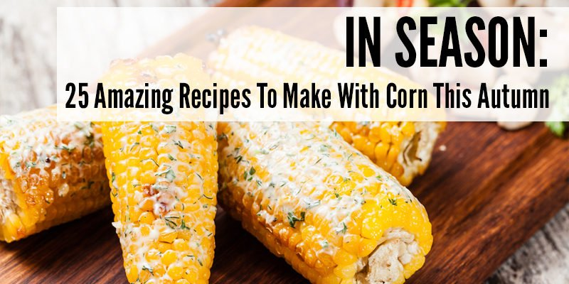 Seasonal collection in season 25 amazing recipes to make with corn this autumn forumfinder Choice Image