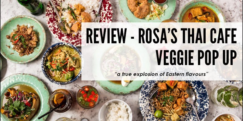 """Rosa's Thai Cafe - Veggie Pop Up : """"a true explosion of Eastern flavours"""""""