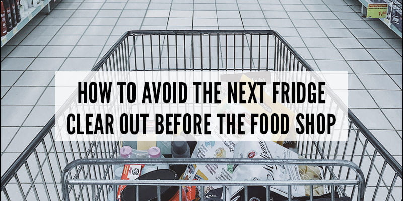 How to avoid the next fridge clear out before the food shop
