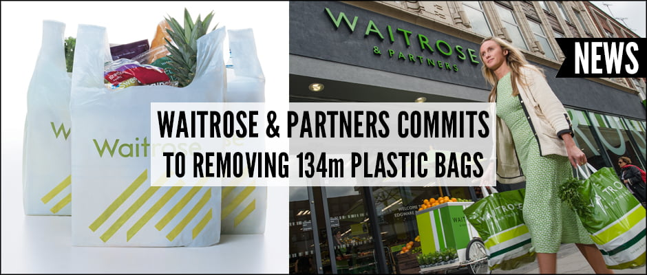 Waitrose & Partners Commits To Removing 134m Plastic Bags l