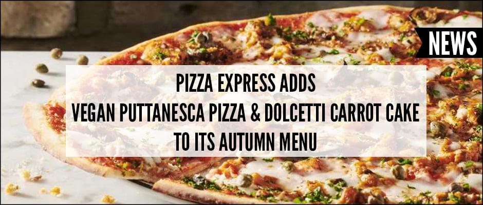 Pizza Express Adds Vegan Puttanesca Pizza & Dolcetti Carrot Cake To Its Autumn Menu