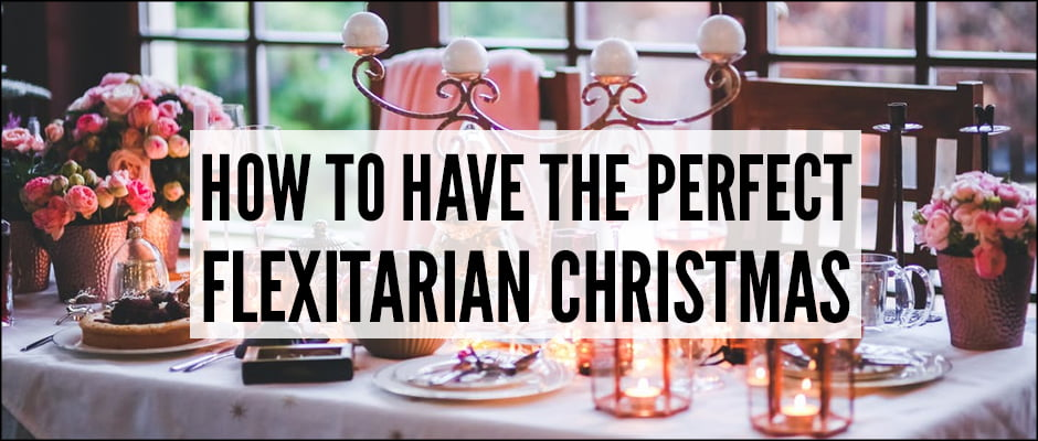 How To Have The Perfect Flexitarian Christmas