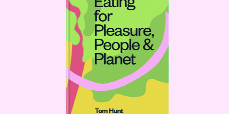 Cookbook Review: Eating for Pleasure, People & Planet by Tom Hunt + Competition